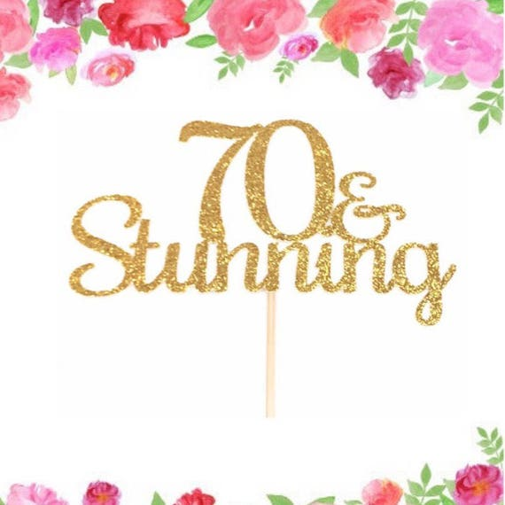70 And Stunning Cake Topper 70th Birthday