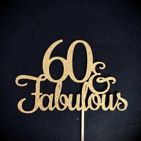60 And Fabulous Cake Topper Glitter Birthday