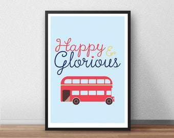 Happy and Glorious Print, Quote, London, UK, Britain, Bus, Inspirational, Calligraphy, Script, Typography, Poster, Gift,  Present