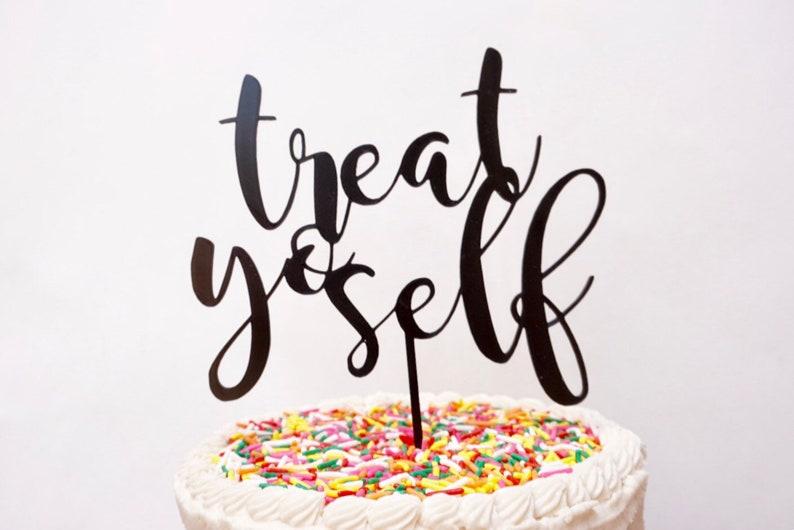 Treat Yo Self Cake Topper 3D Printed Funny Birthday