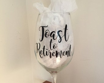 Toast to Retirement - Wine Glass for Retirement - Personalized Retirement Wine Glass
