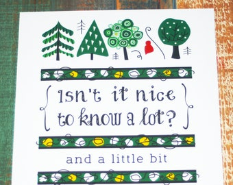 Isn't nice to know a lot? and a little bit not • quote • into the woods • graphic art • gift idea • drama • theatre • graduation