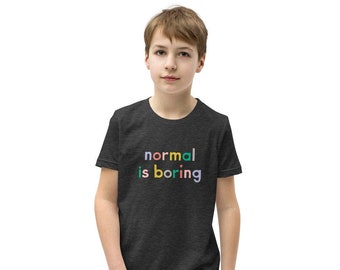 Normal is Boring | Youth T-Shirt