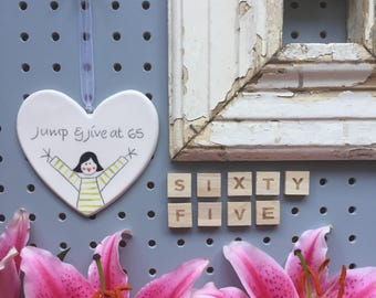 65 - Jump and jive at 65 - Hand painted Ceramic Heart - Birthday Gift for daughter, niece, friend, mum, sister, her, 65th, Retirement