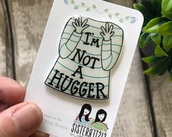 I'm Not A Hugger - Handmade Pin - Gift For Friend