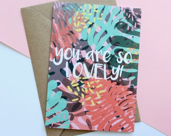 You are so lovely! Greeting card