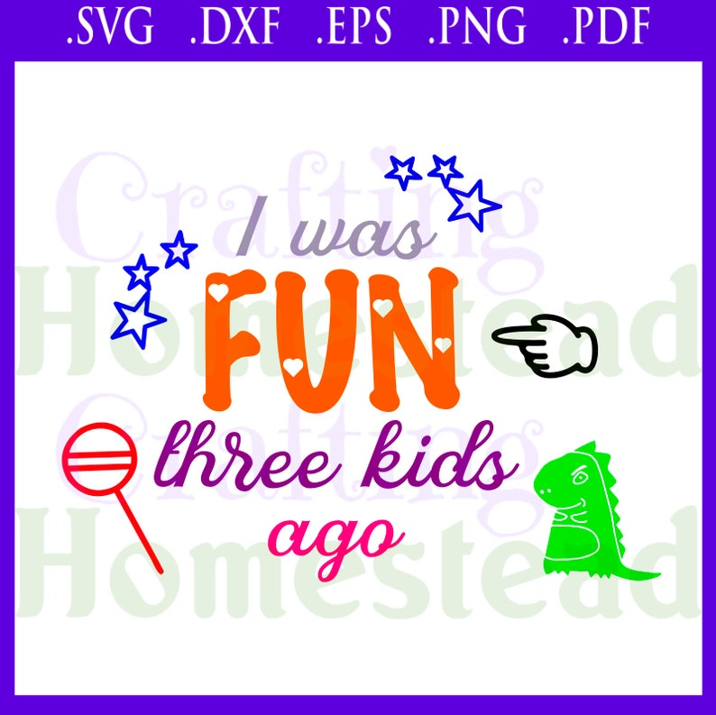two four five I was fun three kids ago Silhouette + normal parent life troubles snarky  .svg .dxf .eps .png .pdf files  Cricut