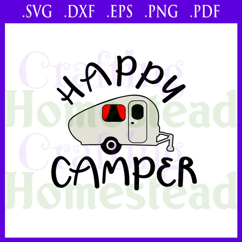 Happy Camper  LOVE camping travel trailer on the road full time vacation motorhome  .svg .dxf .eps .png .pdf files  Cricut Silhouette