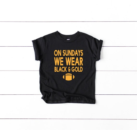 On Sundays We Wear Black and Gold Toddler and Youth Steelers  d184bcb5a