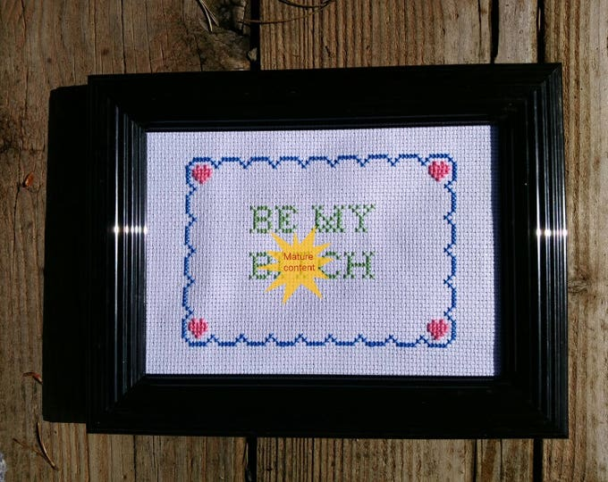 Be my b@tch framed cross stitch, submissive gift, dominatrix gift, BDSM, wall art, framed art, dirty gifts, office art, best friend gift