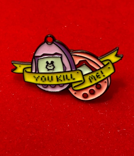 "Tamagotchi ""You Kill Me"" Enamel Pin Brooch Badge"