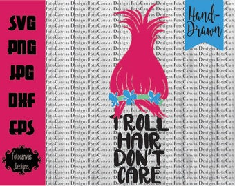 Troll Hair Don't Care SVG, Dreamworks svg, Trolls svg, Hand Drawn SVG, Silhouette Cameo, Cricut, Cutting File, Birthday, Poppy Troll,