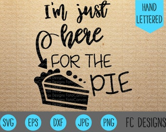 I'm Just Here For The Pie SVG, Pie Clipart, Iron On, Thanksgiving, Onesie, Turkey Day, Autumn, Harvest, Design, Silhouette Cameo, Cricut