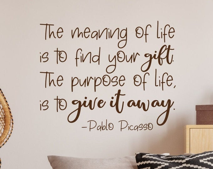 The meaning of life pablo picasso quote wall decal - purpose of life, wall quote, inspirational quote, wall decor, classroom decor