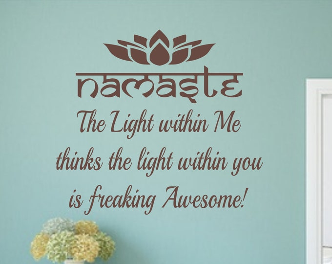 Namaste decal, yoga wall decal, yoga wall art, namaste wall decal - the light within me thinks the light within you is freaking awesome