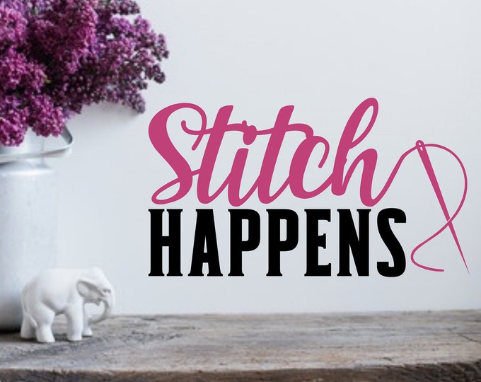 Stitch happens, sewing room decor, sewing gift, sewing room art, sewing sign, wall decals, quilting room, knitting room,
