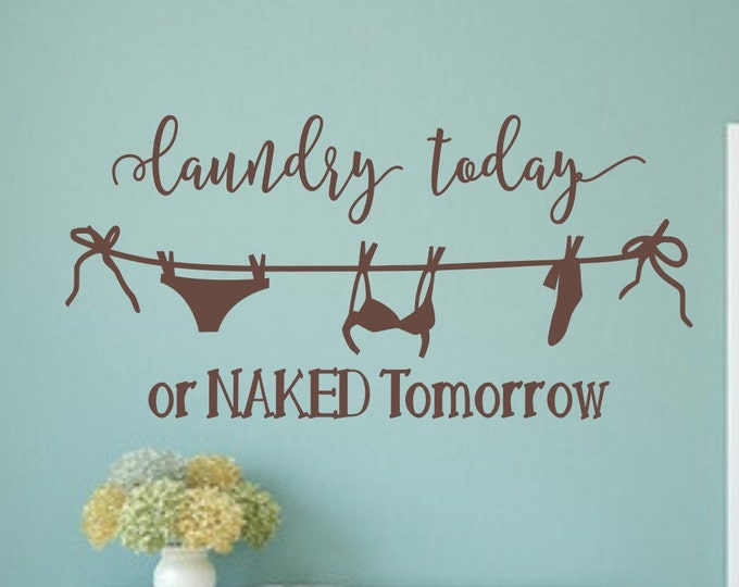 Laundry room wall decal, Laundry today or naked tomorrow, laundry room decal
