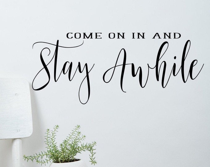 Stay awhile wall decal, welcome, entryway decal, front door decal, guests welcome, farmhouse decal // come on in and stay awhile