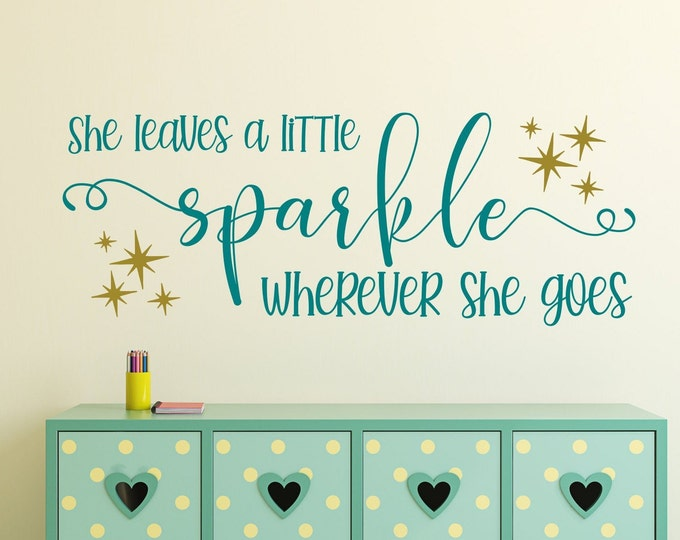 She leaves a little sparkle wherever she goes decal, girls room decal, girls nursery decal, Teen girl wall decal, Girls wall quote,