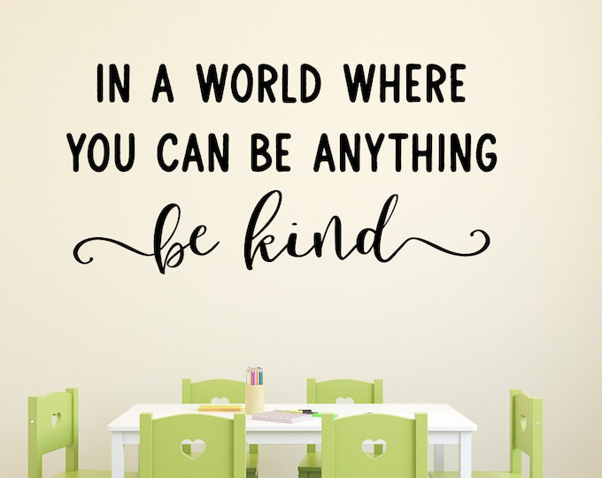 Be kind wall decal, In a world where you can be anything be kind decal, Children ~ Kids ~ Preschool ~ Daycare ~ Nursery ~ Class ~ Decor