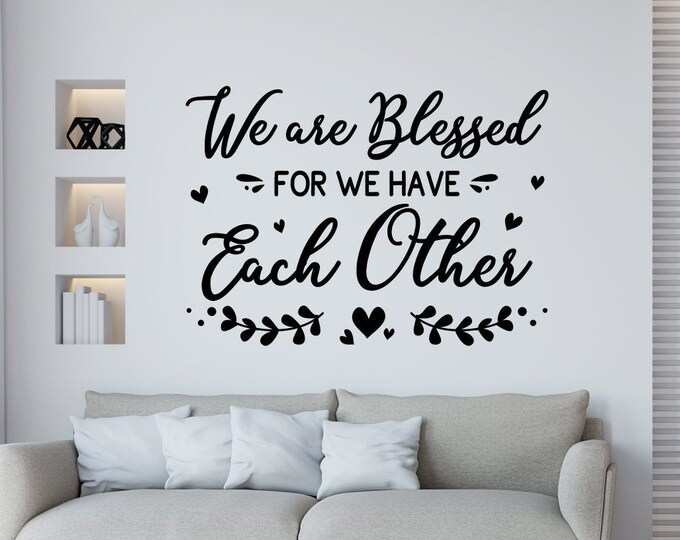 Blessed wall decal, Family wall decal, grateful thankful blessed,  greatest blessings- We are blessed for we have each other.