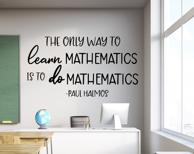 Math wall decal, Paul Halmos math quote, classroom wall decor, mathematics decal