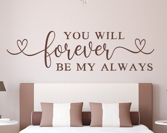 You Will Forever Be My Always, Love Wall Decal, Bedroom Quote, Always and forever, romantic wall art