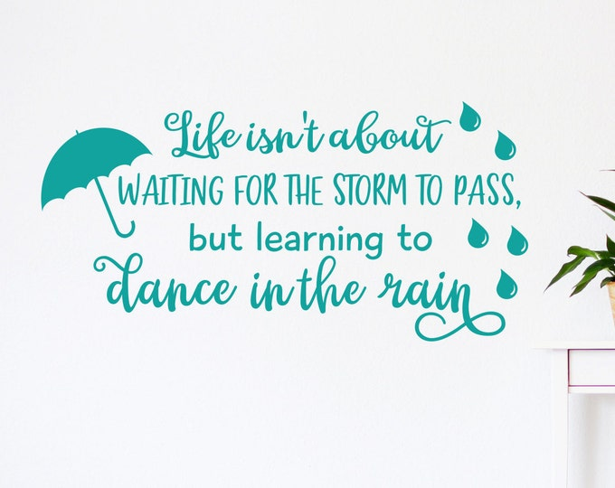 Dance in the rain wall decal, life quote, dancing in the rain, inspirational quote, inspirational sign, inspirational decal.