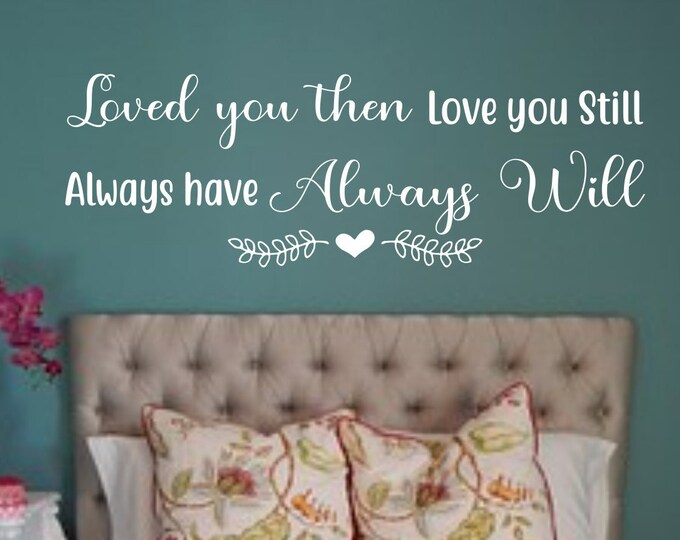 I love you - wall decal - love sign- love wall art, love wall decal - loved you then love you still always have always will