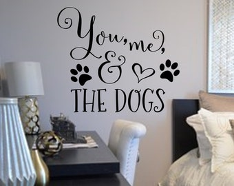 You me and the dogs wall decal, Bedroom Wall Decal, Master Bedroom Decal, Living Room Wall Art, Farmhouse Decal