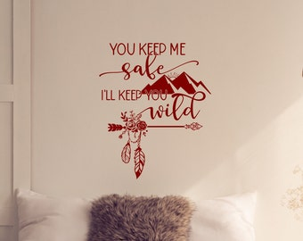 You keep me safe I'll keep you wild, bedroom wall decal, bedroom wall decor, master bedroom decor, boho bedroom decor, boho wall decor