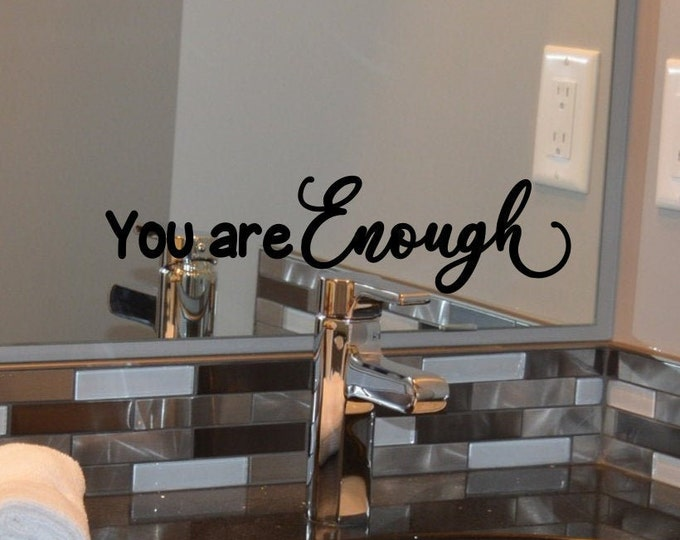 You are enough decal, laptop decal, spa bathroom decal, positive affirmation decal, mirror decal, spa wall decor