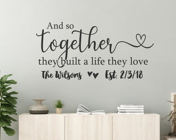 Personalized decal, wedding gift-and so together they built a life they loved sign above bed-wall decor over the bed-master bedroom sign