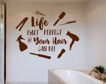 Hair salon wall decal, hair wall decal, beauty salon decal, hair dresser gift // Life isn't perfect, but your hair can be