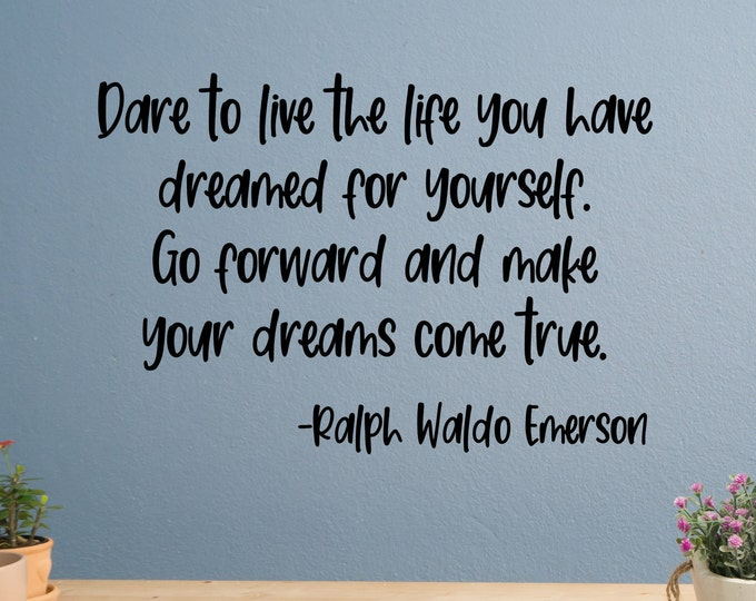 Inspirational quote, dare to live, Ralph waldo Emerson, wall decal, Go forward and make your dreams come true