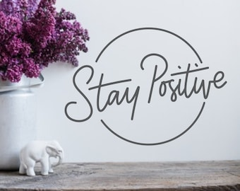 Stay positive, wall decal, positive affirmation, inspirational wall art, positive quotes, classroom decal, computer decal, office decal