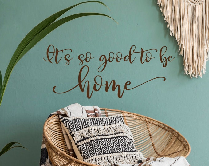 Home sign wall decal - It's so good to be home, home wall decal, home sweet home, vinyl decal, home sweet home sign, new home gift