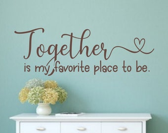 Bedroom Wall Decal-Together is My Favorite Place to Be- Vinyl Bedroom Wall Decal -Bedroom Decor - Bedroom Decals - Bedroom Wall Decor