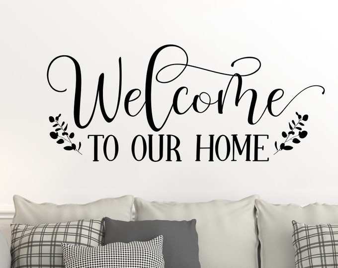 Welcome to our home, front door decal, wall decal, entryway decor, home decor, wall decor, welcome sign, welcome, home sign