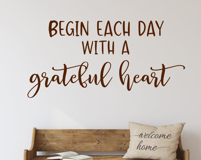 Begin each day with a grateful heart, farmhouse decor, farmhouse wall decal, grateful decal, grateful wall decal, gratitude decor,