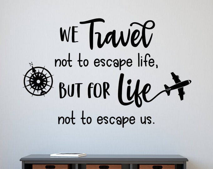 Travel wall decal, travel decor // We travel not to escape life but for life not to escape us travel decal, adventure awaits