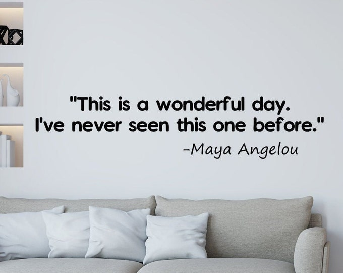 Maya Angelou inspirational quote wall decal classroom decor // This is a wonderful day, I've never seen this one before.