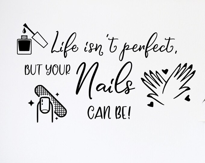 Nail salon wall art, nail wall decals, nail salon decor, nail salon decal, nail salon art- Life isn't perfect but your nails can be!