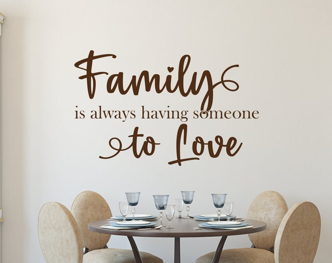 Family is always having someone to love Wall decal, vinyl wall decal, family room decor, family wall decor, wall decor living room