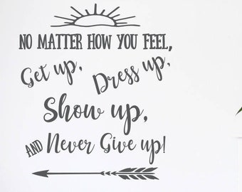 Get up dress up, show up, never give up, motivational decal // inspirational quote