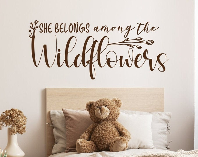 Baby girl nursery decal - wall decal - girl nursery decor, She belongs among the wildflowers, she's a wildflower, wild and free, tom petty