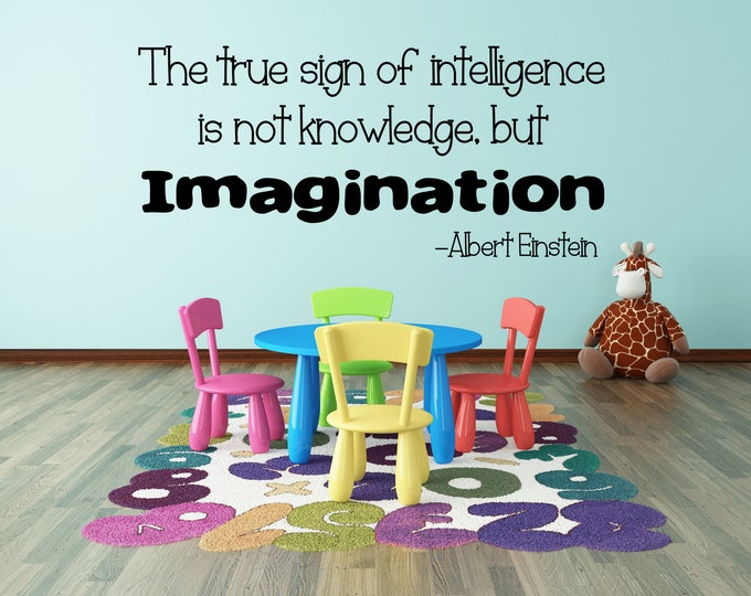 Albert Einstein quote, inspirational quotes, classroom decal, The true sign of intelligence is not knowledge but imagination.