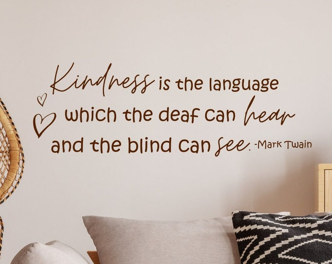 Kindness wall art vinyl wall decal, Kindness is the language which the deaf can hear and the blind can see. Mark Twain quote