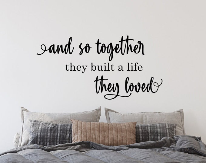 And so together they build a life they love -vinyl wall decal for master bedroom, photo wall decal, bedroom wall decor