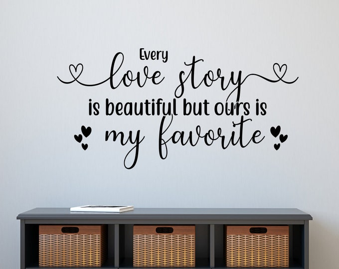 Every Love Story is Beautiful Vinyl Wall Decal Wall Decor Love Story Decal Romantic Couples Bedroom Decal